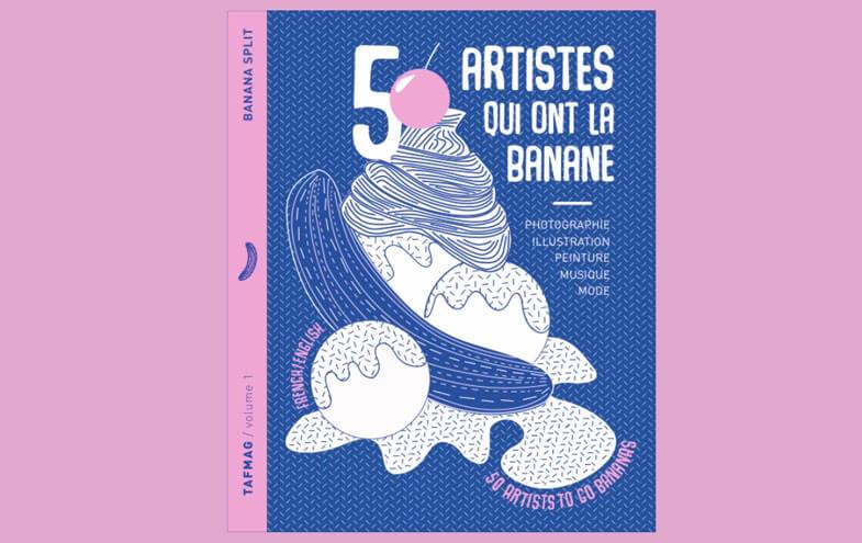 Banana Split, les 50 artistes qui ont la banane. Le Mook par le TAFMAG