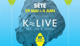 Festival K-Live à Sète du 29 mai au 4 juin 2017