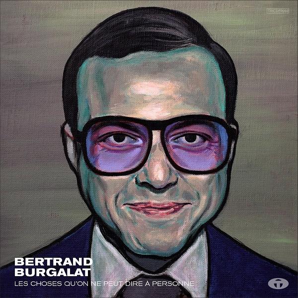Les choses qu'on ne peut dire à personne de Bertrand Burgalat
