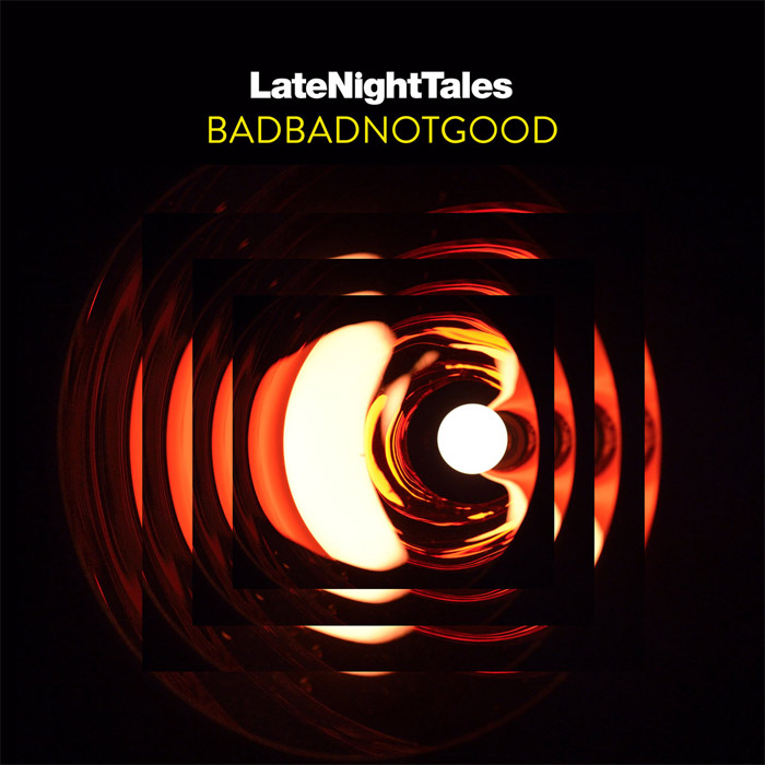 Late Night Tales par BadBadNotGood